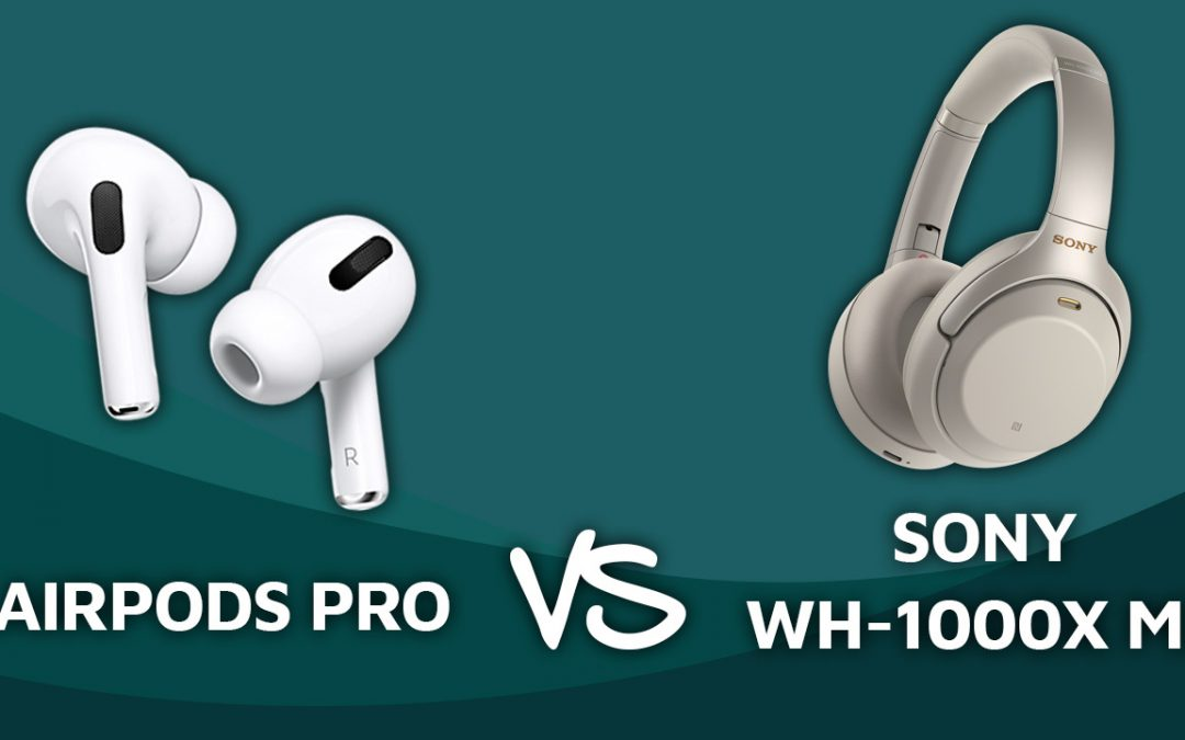 Review: AirPods Pro vs Sony WH1000XM3